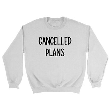 Cancelled plans, lazy day, weekend, no plan, funny gift idea for her, for him Crewneck Sweatshirt
