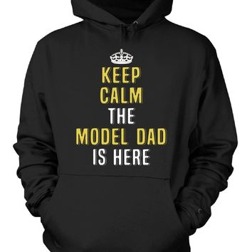 Keep Calm The Model Dad Is Here. Cool Gift - Hoodie