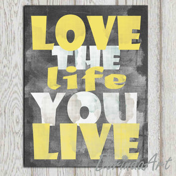 Love the life you live print Yellow gray wall art Yellow gray decor Yellow home decor Typography poster Office decor 16x20 5x7 8x10 DOWNLOAD