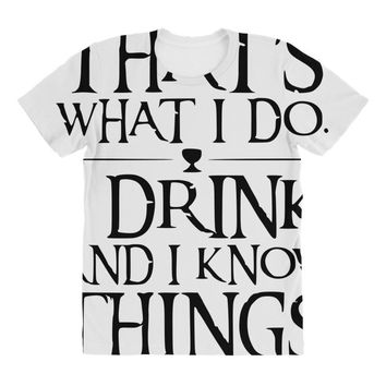 that what i do i drink and i know things All Over Women's T-shirt