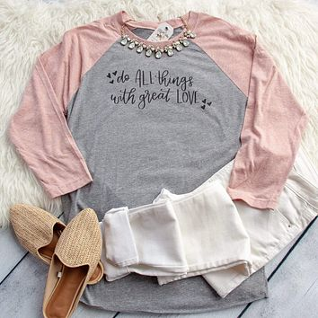 Do All Things with Great Love Baseball Tee