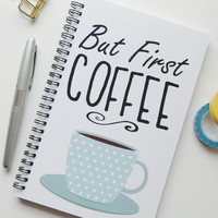 Writing journal, spiral notebook, bullet journal, cute notebook, diary sketchbook blank lined grid, coffee cup, blue - But first coffee