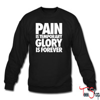 Pain Is Temporary Glory Is Forever crewneck sweatshirt