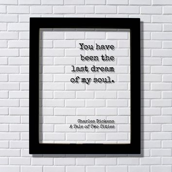 Charles Dickens - A Tale of Two Cities - You have been the last dream of my soul Love Romantic Quote
