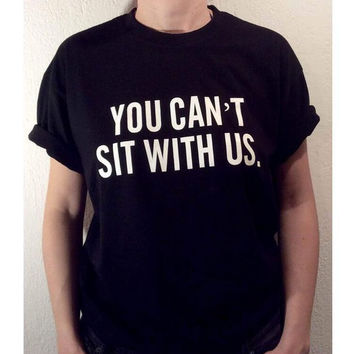 "Black ""YOU CANT SIT WITH US"" Letter Print T-Shirt"
