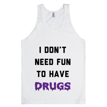 I Don't Need Fun To Have Drugs