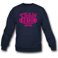 TEAM BRIDE - MOTHER SWEATSHIRT CREWNECK