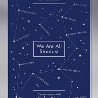 We Are All Stardust: Scientists Who Shaped Our World Talk About Their Work, Their Lives and What They Still Want to Know: We Are All Stardust: Leading Scientists Talk About Their Work, Their Lives, and the Mysteries of Our Existence
