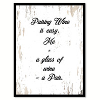 Pairing Wine Is Easy Me A Glass Of Wine A Pair Quote Saying Canvas Print with Picture Frame