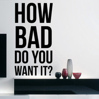 Eric Thomas Inspirational Quote Wall Decal - How Bad Do You Want It? 33 x 17 inches