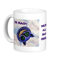 "CHESHIRE CAT ~ ""I'M MAD!"" ~ MUG"