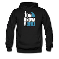 Jon Snow is my Bro hoodie sweatshirt tshirt
