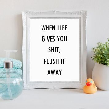 Funny Bathroom Quote Wall Art Print - When life gives you shit , flush it away Humour Toilet Poster Canvas Painting Wall Art