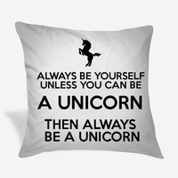 Always Be Yourself, Unless You Can Be A Unicorn Pillow Case