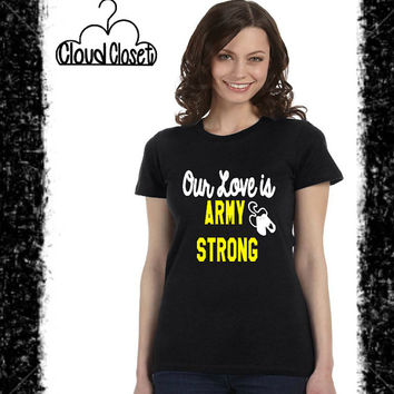 Our Love is Army Strong - Ladies T-Shirt - Army Wife - Army Girlfriend - Army Love