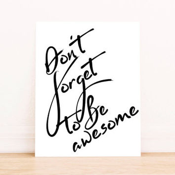 "Don't Forget To Be Awesome"" Typography Art Print Art Print Be Awesome Today Be Awesome Everyday Motivational Quote Poster INSTANT DOWNLOAD"