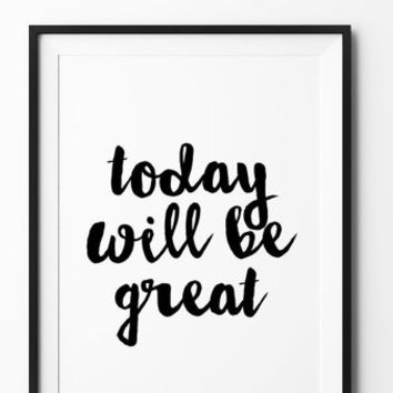 Today will be geat poster, inspirational, wall decor, motto, home, print, gift idea, typography, brush type, love poster, handwritten type
