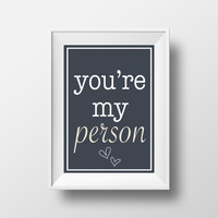 You're My Person - Greys Anatomy Poster - Greys Anatomy Quote - Wall Art - Home Decor - Dorm Decor - Friend Poster - Gift Idea