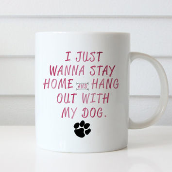 I Just Wanna Stay Home and Hang Out With My Dog Coffee Mug | Dog Mug | Pet Lover | Birthday Gift | Pawprint Coffee Mug | Watercolor Mug