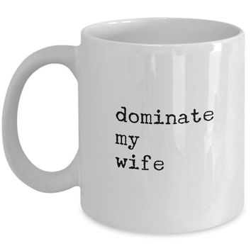 dominate my wife mug white husband spouse lifepartner love bemine funny novelty coffee cup gift idea