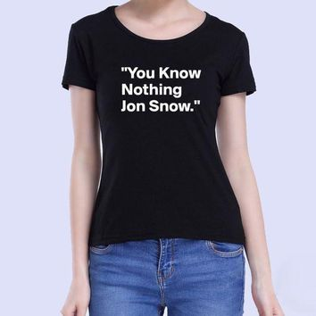 Women T Shirt You Know Nothing Jon Snow Printed Letter T Shirt 2017 Summer Games Of Thrones Women Tops Tees Camisetas Mujer