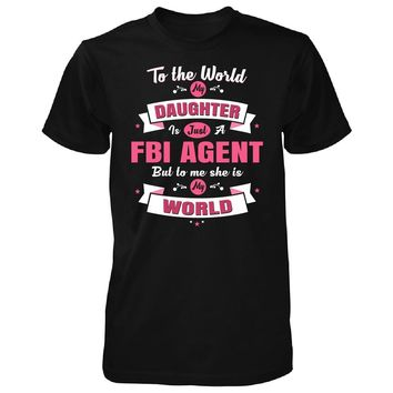 My Daughter Is A Fbi Agent She Is My World - Unisex Tshirt