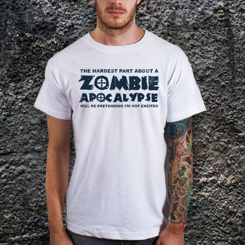 Zombie ApocalHardest Part Pretending Not to be Excited Tee Funny Men T-Shirt, Cotton, Various Color Available