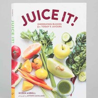 Juice It!: Energizing Blends For Today's Juicers By Robin Asbell  & Antonis Achilleos