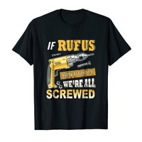 If Rufus Can't Fix it We're All Screwed Shirt