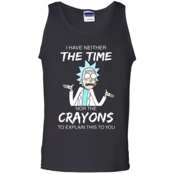 Amazing tee Rick And Morty I Have Neither The Time Nor The Crayons To Explain This To You Shirt G220 Gildan 100% Cotton Tank Top