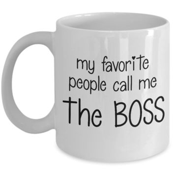 My Favorite People Call Me the Boss ~ Coffee Mug Gift for Mom Dad Coworker Manager