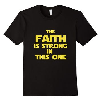 The Faith Is Strong In This One Christian God T-Shirt