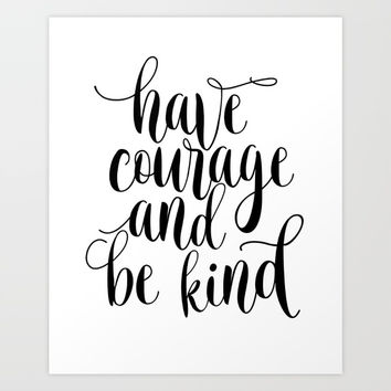 Be Kind and Have Courage, Be Kind Be Brave, Have Courage and Be Kind Wall Art Art Print by NikolaJovanovic