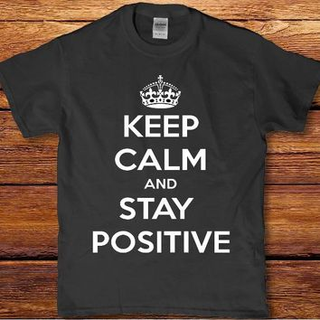 Keep calm and stay positive unisex adult words to live by t-shirt