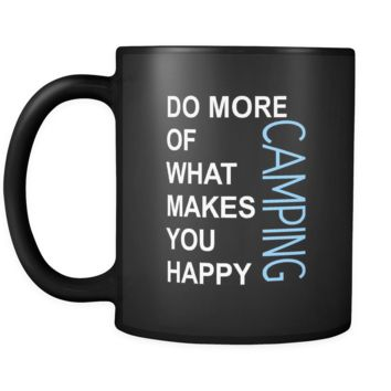 Camping Cup- Do more of what makes you happy Camping Hobby Gift, 11 oz Black Mug