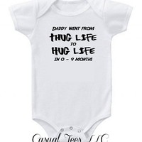 Daddy Went From Thug Life to Hug Life Funny Baby Bodysuit or Toddler Tshirt