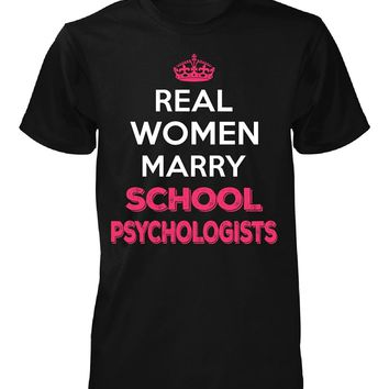 Real Women Marry School Psychologists. Cool Gift - Unisex Tshirt