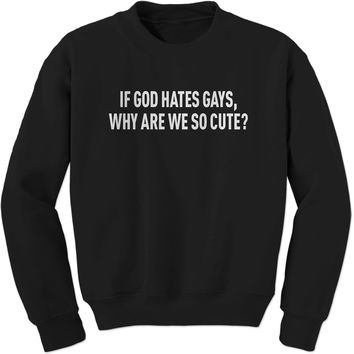 If God Hates Gays, Why Are We So Cute Adult Crewneck Sweatshirt