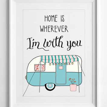 Typographic Poster, vintage caravan, home is wherever i'm with you quote, wall art, wall decor, printable quotes, love quote, ALL SIZES, A3