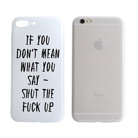 If you Don't Mean What You Say Shut The Fuck Up Quote Text Transparent Plastic Phone Case Phone Cover for iphone 7/8PLUS SUPERTRAMPshop (VAS748.7pln)
