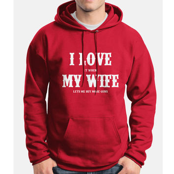 I love my wife I love it when my wife lets me buy more guns Unisex Hoodie S to 3XL