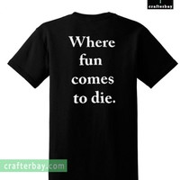 Where Fun Comes To Die T-Shirt Back