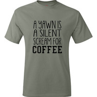 A Yawn Is a SILENT scream For Coffee T Shirt Coffee Lovers Tee Mens Womens Coffee Shirt Gift Ideas