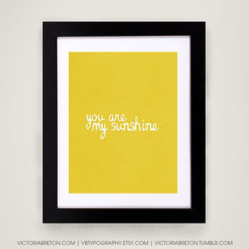 You Are My Sunshine - 11x17 typography print - lyric poster - inspirational quote - poster for kids bedroom - baby shower gift