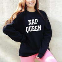 Nap queen Sweatshirt blogger inspired Funny quote sweater womens clothing Tumblr girl teen napping sweatshirt Jumper