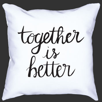 Together Is Better Pillow