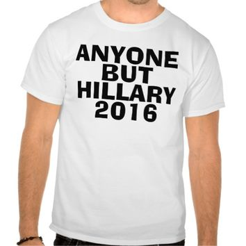 Funny Hillary Clinton T-shirts, ANYONE BUT! 2016 T Shirt
