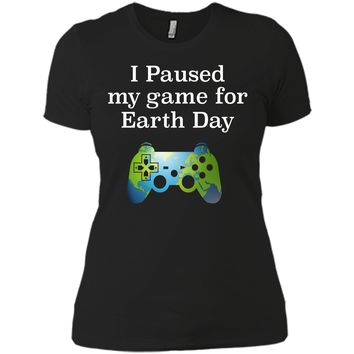 Earth Day 2018 Boys Kids Shirts Paused Game for Gift Idea Next Level Ladies Boyfriend Tee