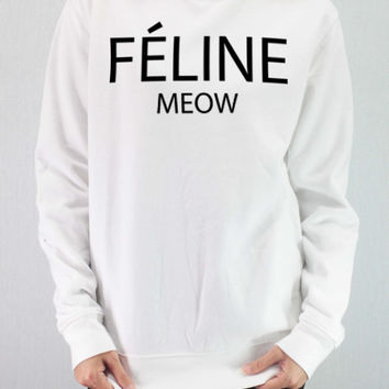 FELINE MEOW Shirt Sweatshirt Sweater Unisex - silk screen handmade