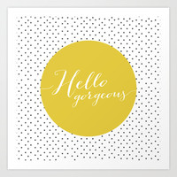 Hello Gorgeous Art Print by Allyson Johnson